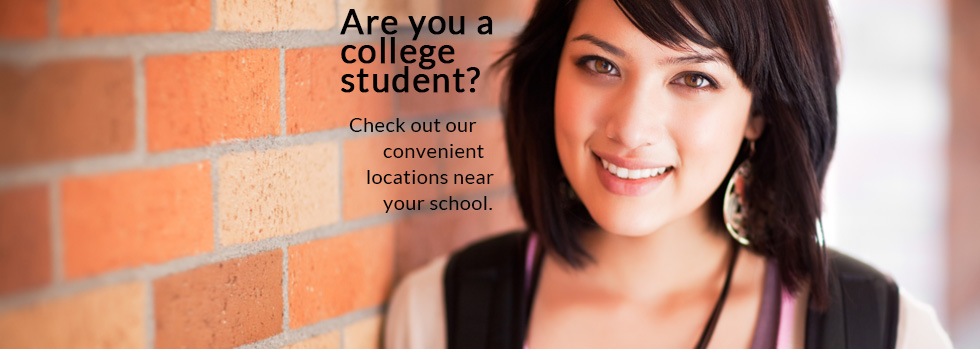 Are you a college student? Check out our convenient locations near your school.